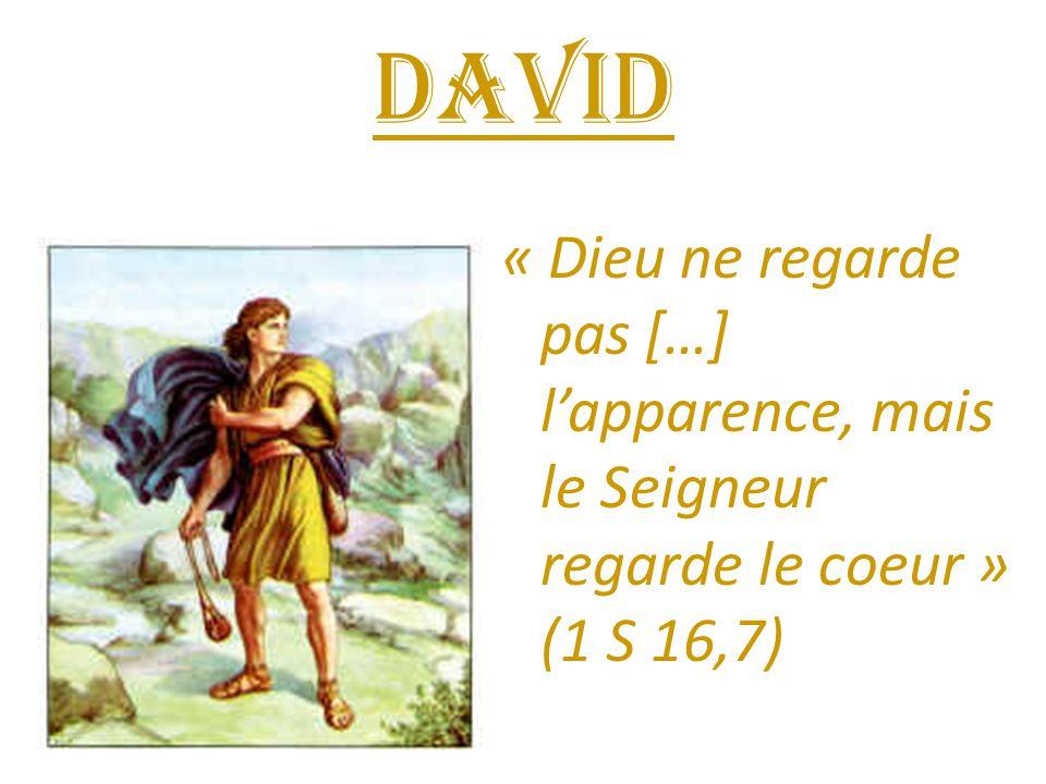 David « Dieu ne regarde pas […] l'apparence, mais le Seigneur regarde le coeur » (1 S 16,7)